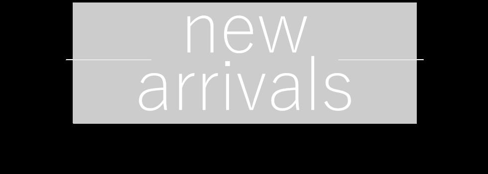 new arrivals オンラインショップも実店舗も入荷商品を漏れなくチェック!!